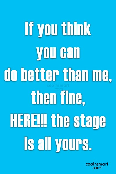 Attitude Quote: If you think you can do better...