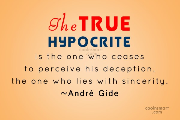 Hypocrisy Quote: The true hypocrite is the one who...