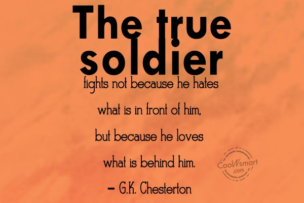 War Quote: The true soldier fights not because he...