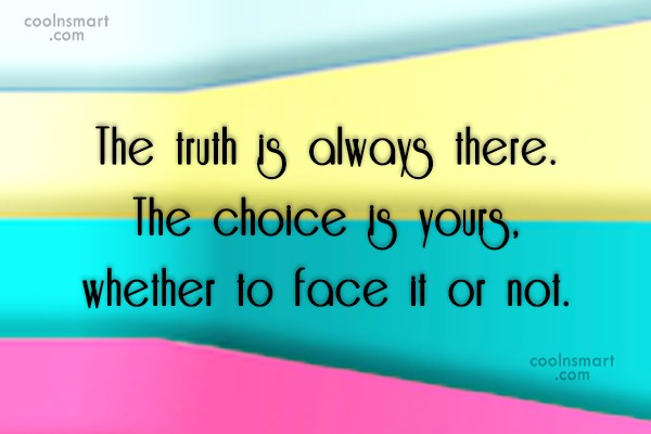Choice Quote: The truth is always there. The choice...