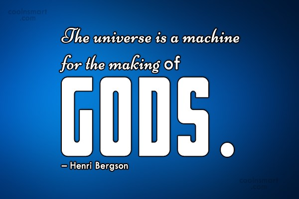 Quote: The universe is a machine for the...