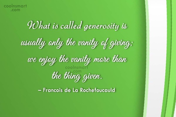 Quote: What is called generosity is usually only...