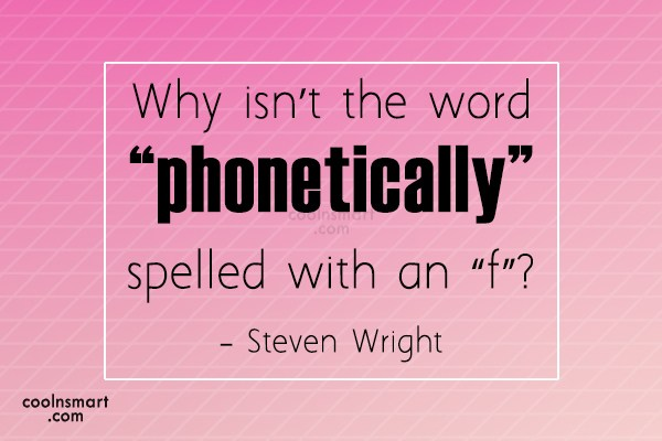 "Witty Quote: Why isn't the word ""phonetically"" spelled with..."
