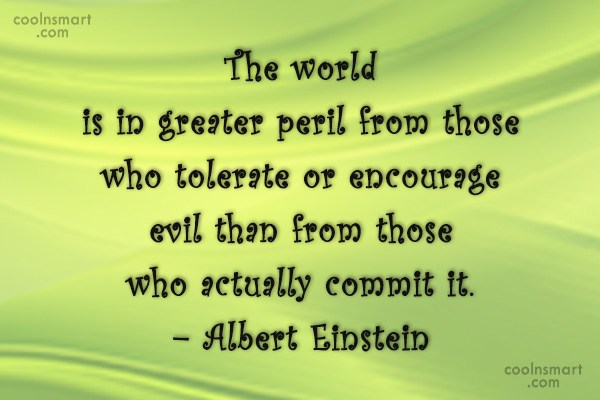 Tolerance Quote: The world is in greater peril from...