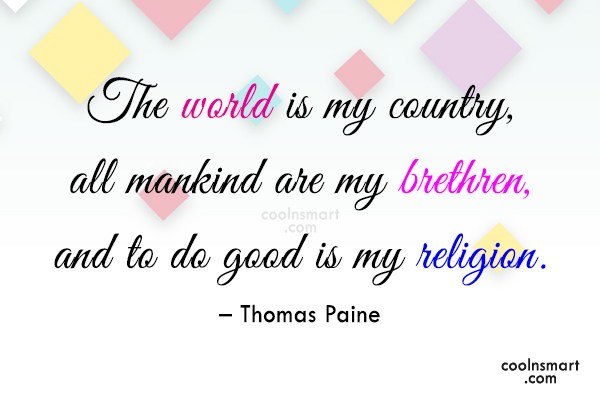 Quote: The world is my country, all mankind...