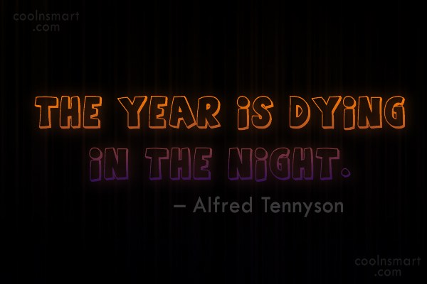 Quote: The year is dying in the night....