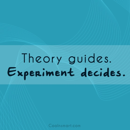 Science Quote: Theory guides. Experiment decides.