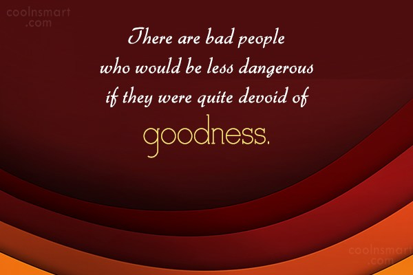 Quote: There are bad people who would be...