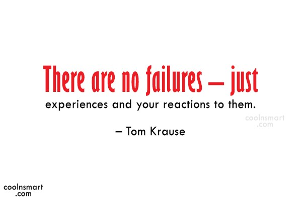 Failure Quote: There are no failures – just experiences...