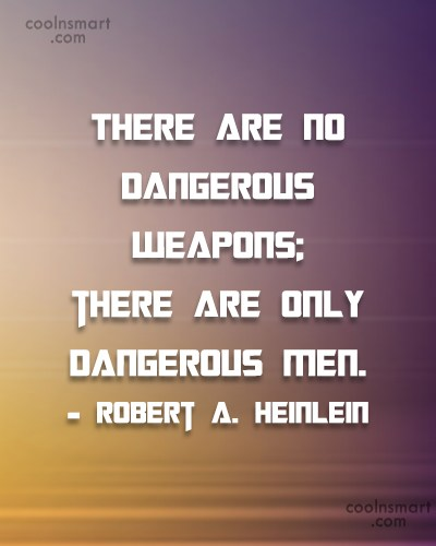 Men Quote: There are no dangerous weapons; there are...