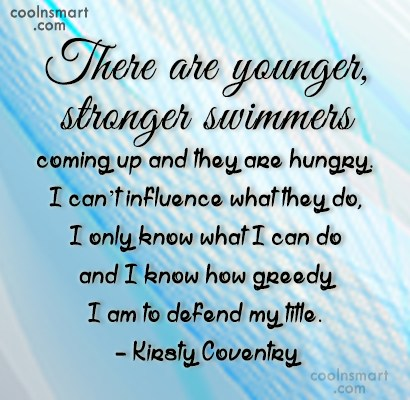 Swimming Quote: There are younger, stronger swimmers coming up...