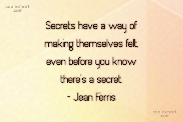 Secrets Quote: Secrets have a way of making themselves...
