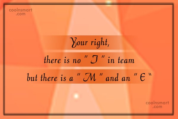 "Victory Quote: Your right, there is no "" I..."
