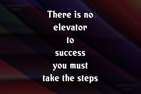 Victory Quote: There is no elevator to success you...