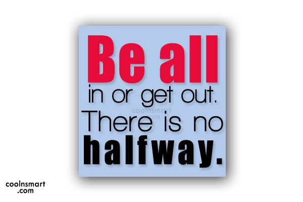 Decision Quote: Be all in or get out. There...