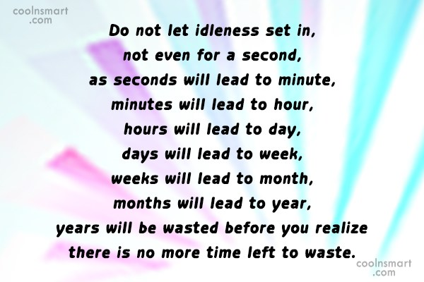 Idleness Quote: Do not let idleness set in, not...