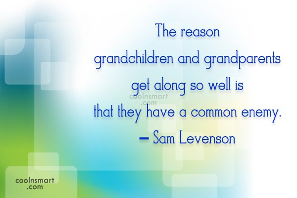 Grandchildren Quote: The reason grandchildren and grandparents get along...