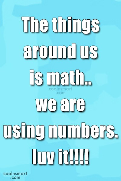 Math Quote: The things around us is math.. we...