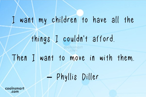 Quote: I want my children to have all...