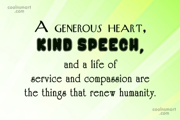 Generosity Quote: A generous heart, kind speech, and a...