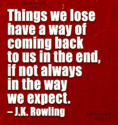 Quote: Things we lose have a way of...
