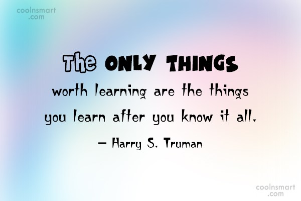 Quote: The only things worth learning are the...