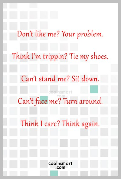 Attitude Quote: Don't like me? Your problem. Think I'm...