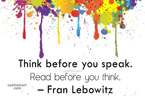 Quote: Think before you speak. Read before you...