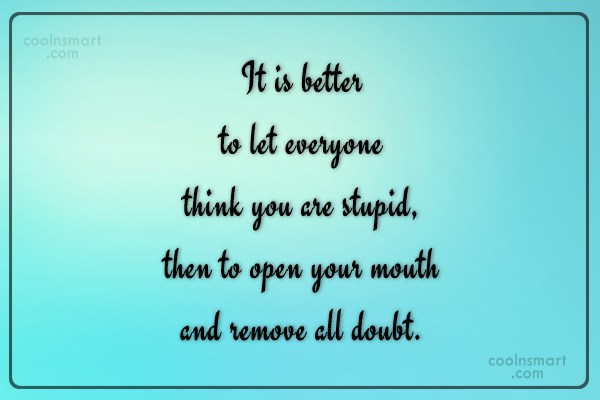 T-Shirt Quote: It is better to let everyone think...
