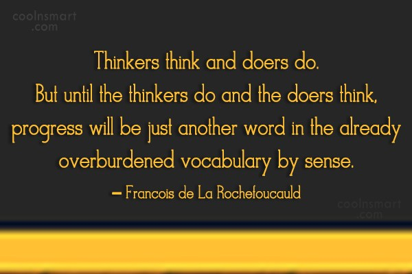 Quote: Thinkers think and doers do. But until...