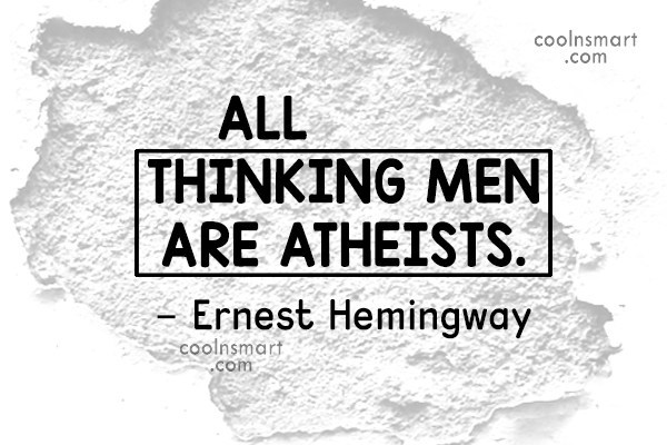 Atheism Quote: All thinking men are atheists. – Ernest...