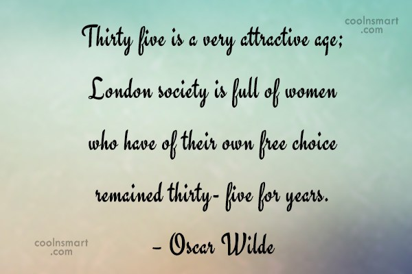 Funny Birthday Quotes Quote: Thirty five is a very attractive age;...