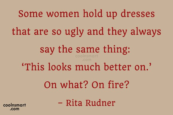 Quote: Some women hold up dresses that are...