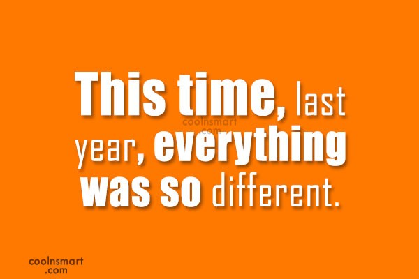 Break Up Quote: This time, last year, everything was so...