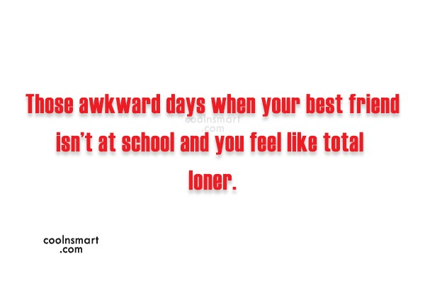 Best Friend Quote: Those awkward days when your best friend...