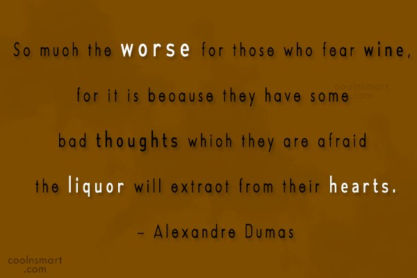 Alcohol Quote: So much the worse for those who...