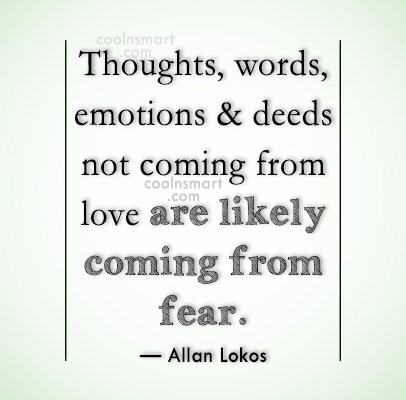 Fear Quote: Thoughts, words, emotions & deeds not coming...