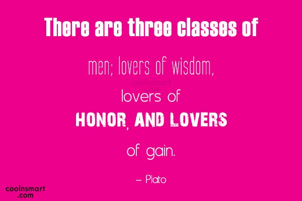Quote: There are three classes of men; lovers...