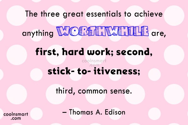 Quote: The three great essentials to achieve anything...