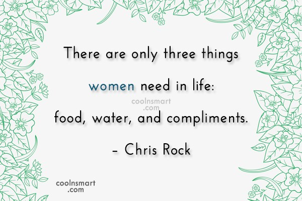 Funny Women Quotes Quote: There are only three things women need...