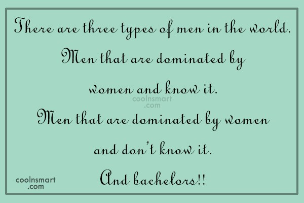 Funny Men Quotes Quote: There are three types of men in...