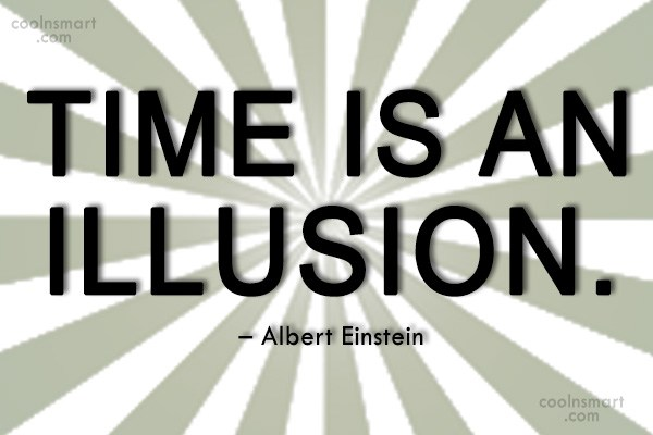 Time Quote: Time is an illusion. – Albert Einstein