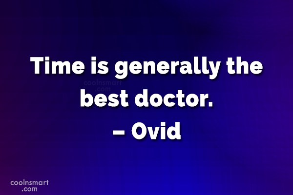 Doctors Quote: Time is generally the best doctor. –...