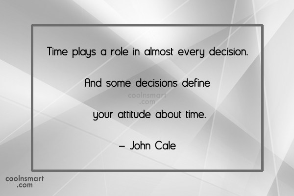 Decision Quote: Time plays a role in almost every...