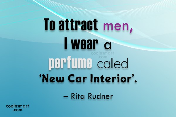 Quote: To attract men, I wear a perfume...