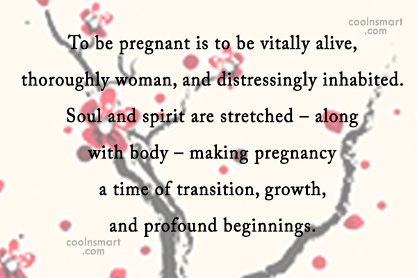 Pregnancy Quote: To be pregnant is to be vitally...