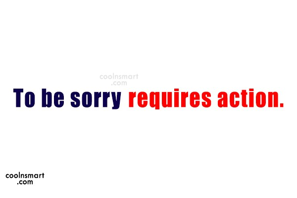 Sorry Quote: To be sorry requires action.