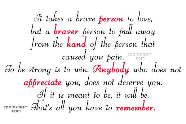 Quote: It takes a brave person to love,...