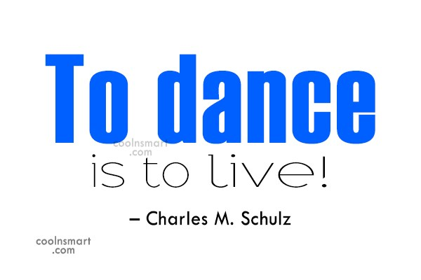 Dancing Quote: To dance is to live! – Charles...