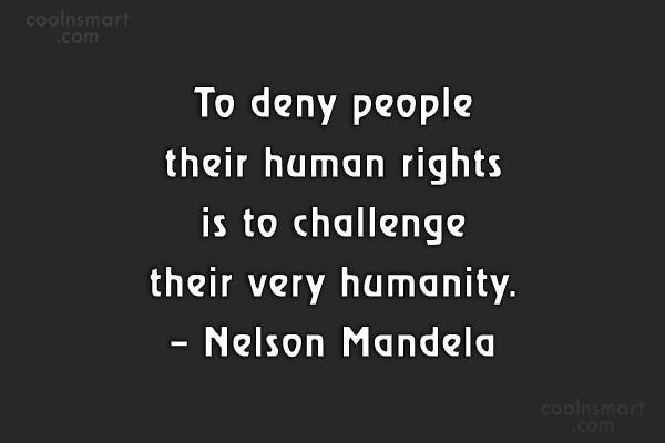 Quote: To deny people their human rights is...